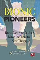 Bionic Pioneers: Brave Neurotech Users Blaze the Trail to New Therapies