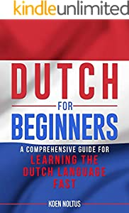 Dutch for Beginners: A Comprehensive Guide for Learning the Dutch Language Fast (English Edition)