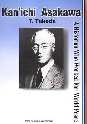 Kan'ichi Asakawa—A Historian Who Worked For World Peace