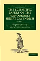 The Scientific Papers of the Honourable Henry Cavendish, F. R. S (Cambridge Library Collection - Physical  Sciences)