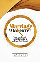 Marriage Makeover - Sam Ore: Your One Month Complete Guide to a Brand New Home