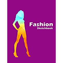 Fashion Sketchbook: Easily create your fashion illstrations with figure templates