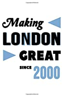 Making London Great Since 2000: College Ruled Journal or Notebook (6x9 inches) with 120 pages