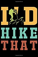"I'd Hike That: Hiking Journal | Complete Notebook Record of Your Hikes | Hiking Log Book 6"" x 9"" 100 pages Travel Size"