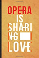 Opera Is Sharing Love: Funny Blank Lined Opera Soloist Orchestra Notebook/ Journal, Graduation Appreciation Gratitude Thank You Souvenir Gag Gift, Fashionable Graphic 110 Pages