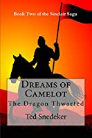 Dreams of Camelot: The Dragon Thwarted (Return of the Dragon - Sinclair Saga)