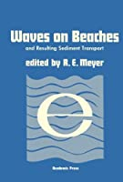 Waves on Beaches and Resulting Sediment Transport: Proceedings of an Advanced Seminar, Conducted by the Mathematics Research Center, the University of Wisconsin, and the Coastal Engineering Research Center, U. S. Army, at Madison, October 11-13, 1971