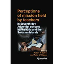 Perceptions of Mission Held by Teachers in Seventh-day Adventist Schools in Australia and the Solomon Islands