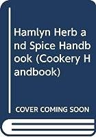 Hamlyn Herb and Spice Handbook (Cookery Handbook)
