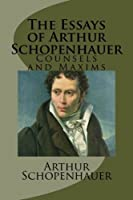 The Essays of Arthur Schopenhauer-Counsels and Maxims [並行輸入品]