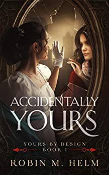 Accidentally Yours: Yours by Design, Book 1 by [Helm, Robin]