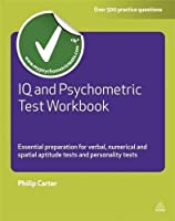 IQ and Psychometric Test Workbook: Essential Preparation for Verbal, Numerical and Spatial Aptitude Tests and Personality Tests (Testing Series) by Philip Carter(2011-02-15)
