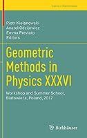 Geometric Methods in Physics XXXVI: Workshop and Summer School, Białowieża, Poland, 2017 (Trends in Mathematics)