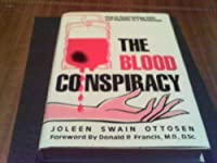 The Blood Conspiracy: How to Avoid Getting AIDS And Hepatitis in a Transfusion