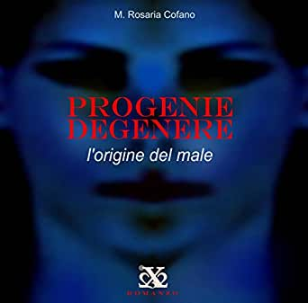 PROGENIE DEGENERE - Lorigine del male (Italian Edition)