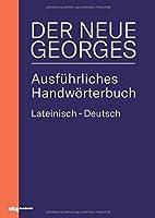 DER NEUE GEORGES Ausfuehrliches Handwoerterbuch Lateinisch - Deutsch: Hrsg. von Thomas Baier, bearbeitet von Tobias Daenzer