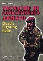 Tecniche di combattimento armato. Deadly fighting skills