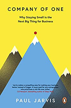 Company of One: Why Staying Small is the Next Big Thing for Business by [Jarvis, Paul]