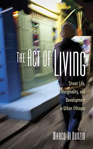 The Act of Living: Street Life, Marginality, and Development in Urban Ethiopia (English Edition)