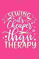 Sewing It's Cheaper Than Therapy: Blank Lined Notebook Journal: Sewing Gift For Crafter Crafting 6x9 | 110 Blank  Pages | Plain White Paper | Soft Cover Book