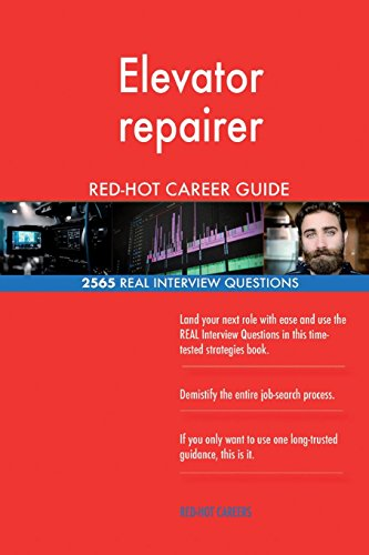 Elevator Repairer Red-Hot Career Guide; 2565 Real Interview Questions