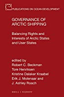 Governance of Arctic Shipping: Balancing Rights and Interests of Arctic States and User States (Publications on Ocean Development)