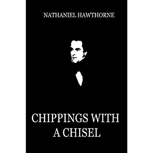 Chippings with a Chisel (Annotated) (Twice Told Tales) (English Edition)