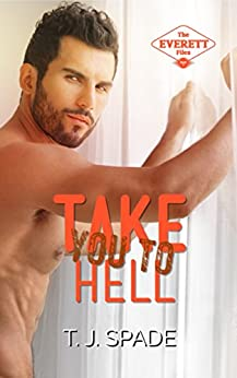 Take You to Hell (The Everett Files Book 2) by [Spade, T.J.]