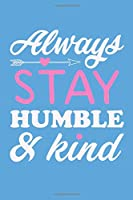Always Stay Humble & Kind: Blank Lined Motivational Inspirational Quote Journal Gift for Women