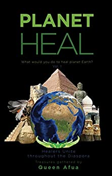 PLANET HEAL: What would you do to heal planet Earth? by [Afua, Queen]
