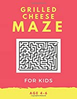 Grilled Cheese Maze For Kids Age 4-6: 40 Brain-bending Challenges, An Amazing Maze Activity Book for Kids, Best Maze Activity Book for Kids, Great for Developing Problem Solving Skills