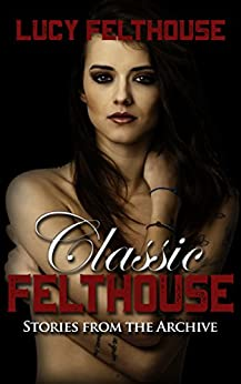 Classic Felthouse: Stories from the Archive by [Felthouse, Lucy]