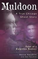 Muldoon, a True Chicago Ghost Story: Tales of a Forgotten Rectory
