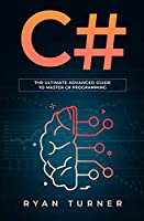 C#: The ultimate advanced guide to master C# programming