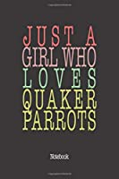 Just A Girl Who Loves Quaker Parrots.: Notebook