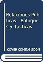 Relaciones Publicas - Enfoques y Tacticas