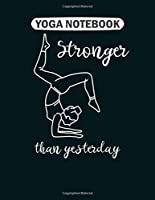 Yoga Notebook: stronger than yesterday  College Ruled - 50 sheets, 100 pages - 8.5 x 11 inches