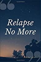 Relapse No More: A Therapeutic Community Addiction Recovery Prompt Journal Writing Notebook