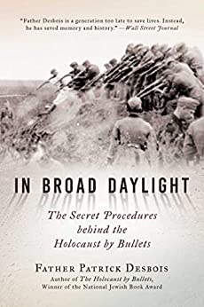 In Broad Daylight: The Secret Procedures behind the Holocaust by Bullets by [Desbois, Patrick ]