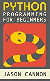 Python Programming for Beginners: An Introduction to the Python Computer Language and Computer Programming (Python, Python 3, Python Tutorial) (English Edition)