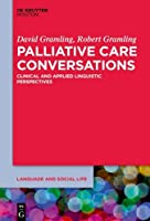 Palliative Care Conversations: Clinical and Applied Linguistic Perspectives (Language and Social Life)