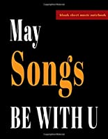 """Blank Sheet Music Notebook - May Songs BE WITH U: Great Gift with to-do-list pages and draft song pages included. Best design for Musicians, songwriters, teachers and students (8.5""""x11"""" - 100 Pages)"""