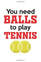 You need balls to play tennis: Calendar, weekly planner, diary, notebook, book 105 pages in softcover. One week on one double page. For all appointments, notes and tasks that you want to take down and not forget. For 52 weeks.
