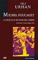 Michel Foucault ve Dusunce Sistemleri Tarihi