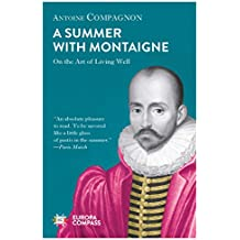 A Summer with Montaigne: Notes on a Man Without Prejudice