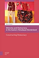 Ethnicity and Democracy in the Eastern Himalayan Borderland: Constructing Democracy (Asian Borderlands)