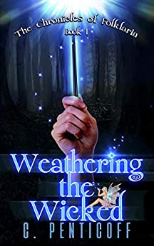 Weathering the Wicked (Chronicles of Folklaria Book 1) by [Penticoff, C.]