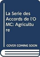 La Série des Accords de l'OMC: Agriculture