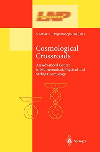 Cosmological Crossroads: An Advanced Course in Mathematical, Physical and String Cosmology (Lecture Notes in Physics)