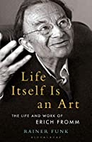 Life Itself Is an Art: The Life and Work of Erich Fromm (Psychoanalytic Horizons)
